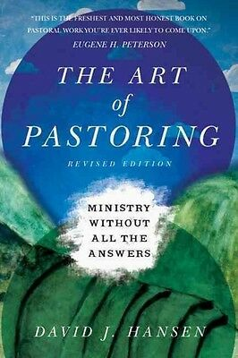 The Art of Pastoring: Ministry Without All the Answers by David Hansen Paperback