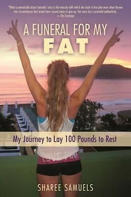 A Funeral for My Fat: My Journey to Lay 100 Pounds to Rest by Sharee Samuels Har