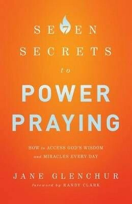 7 Secrets to Power Praying: How to Access God's Wisdom and Miracles Every Day by