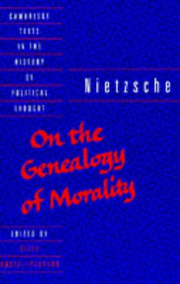 Nietzsche: 'On the Genealogy of Morality' and Other Writings (Cambridge Texts in