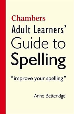 Chambers Adult Learners' Guide to Spelling-Anne Betteridge