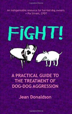 Fight!: A Practical Guide to the Treatment of Dog-dog Aggression-Jean Donaldson