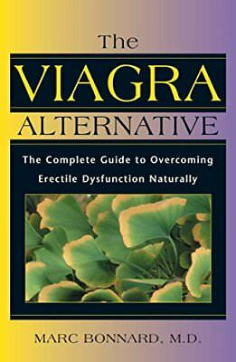 The Viagra Alternative: The Complete Guide to Overcoming Impotence Naturally-Mar