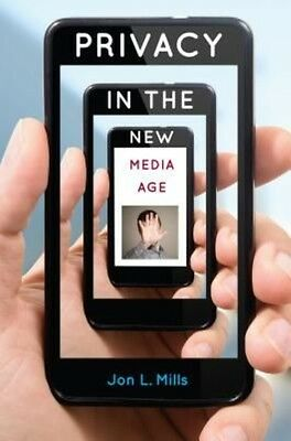 Privacy in the New Media Age by Jon L Mills (English)