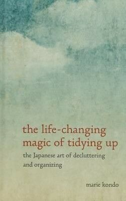 The Life-Changing Magic of Tidying Up: The Japanese Art of Decluttering and Orga