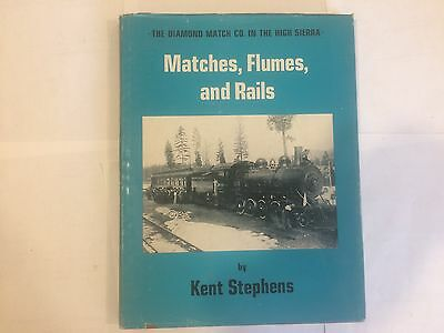 The Diamond Match Co. In The High Sierra  Matches, Flumes, and Rails by Stephens