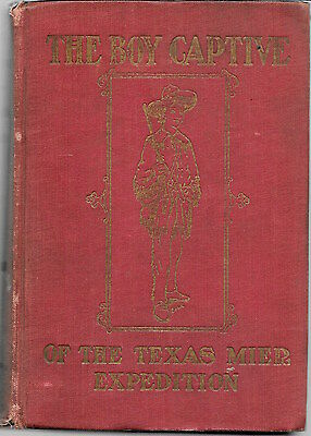 """The Boy Captive of the Texas Mier Expedition"" 1909 orig first edition, RARE!"