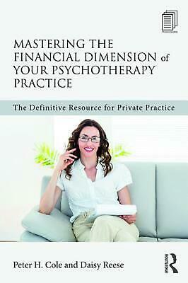 Mastering the Financial Dimension of Your Psychotherapy Practice: The Definitive