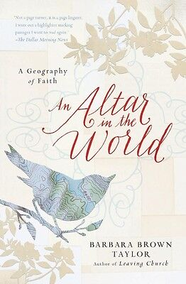 An Altar in the World: A Geography of Faith by Barbara Brown Taylor Paperback Bo