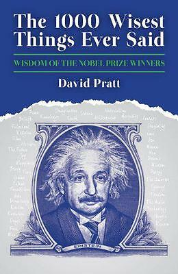 The 1000 Wisest Things Ever Said: Wisdom of the Nobel Prize Winners by David Pra