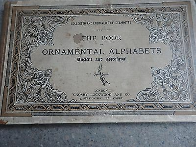 The Book of Ornamental Alphabets Ancient and Medievial by F. Delamotte. 1883