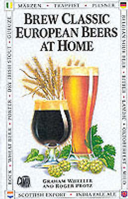 Brew Classic European Beers at Home, Very Good Condition Book, Wheeler, Graham,