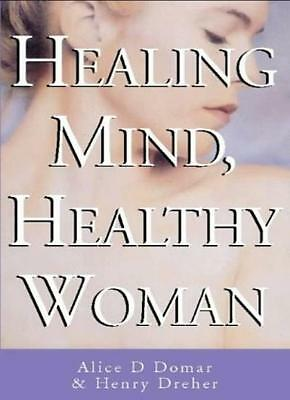 Healing Mind, Healthy Woman: Essential reference guide for women,Alice D. Domar