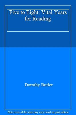 Five to Eight: Vital Years for Reading,Dorothy Butler