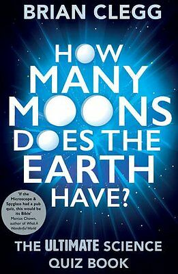 How Many Moons Does the Earth Have?: The Ultimate Science Quiz Book,Brian Clegg