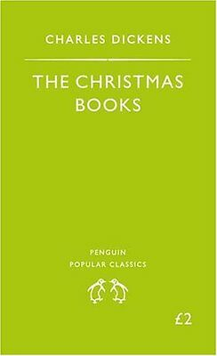 The Christmas Books: A Christmas Carol, the Chimes, the Cricket On the Hearth ,