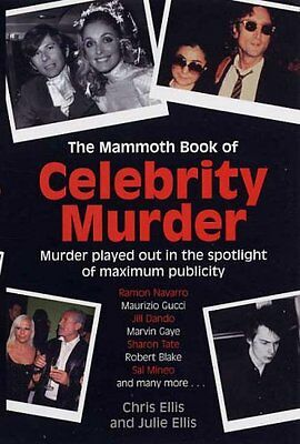 The Mammoth Book of Celebrity Murders: Murder Played Out in the Spotlight of M,