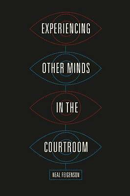 Experiencing Other Minds in the Courtroom, Neal Feigenson