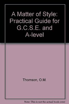 A Matter of Style: Practical Guide for G.C.S.E. and A-level,O.M. Thomson