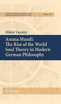 Anima Mundi: The Rise of the World Soul Theory in Modern German Philosophy by Mi