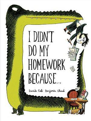I Didn't Do My Homework Because by Benjamin Chaud   Hardcover Book   97814521255