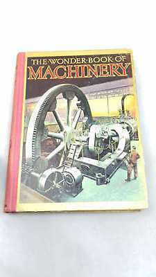 The Wonder Book Of Machinery . General Editor: H. Golding. With Plates,  | Unkno