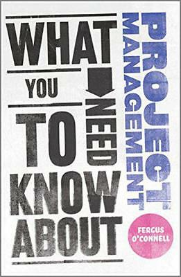 What You Need to Know About Project Management by Fergus O'Connell | Paperback B