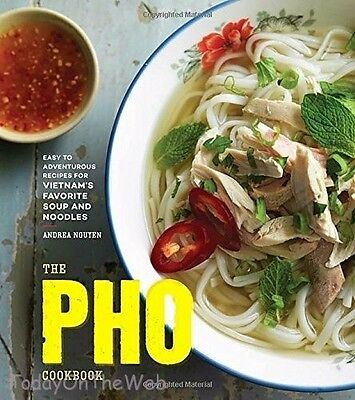 The Pho Cookbook Easy to Adventurous Recipes for Vietnam's Favorite Soup Noodles