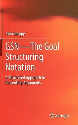 GSN - the Goal Structuring Notation, John Spriggs