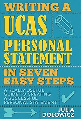 Writing a UCAS Personal Statement in Seven Easy Steps: A Really Useful Guide to