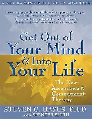 Get Out of Your Mind and into Your Life, Steven C. Hayes