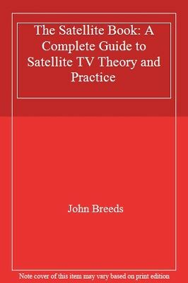 The Satellite Book: A Complete Guide to Satellite TV Theory and Practice,John B