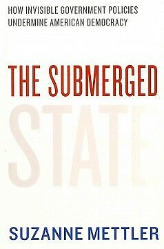 The Submerged State: How Invisible Government Policies Undermine American Democr