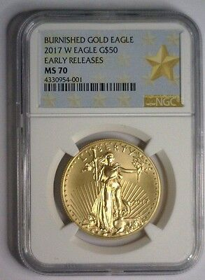 2017 W $50 NGC MS70 ER Burnished Gold Eagle ~ Early Releases MS 70  SHIPS NOW