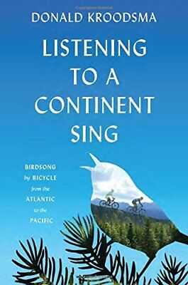 Listening to a Continent Sing: Birdsong by Bicycle from the Atlantic to the Pac