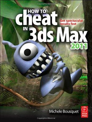 How to Cheat in 3ds Max 2011: Get Spectacular Results Fast,PB,Michele Bousquet