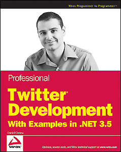 Professional Twitter Development: with Examples in .NET 3.5 (Wrox Programmer to