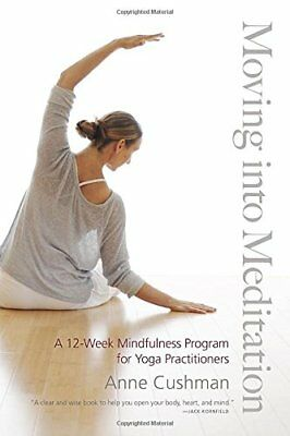 Moving into Meditation: A 12-Week Mindfulness Program for Yoga Practitioners,PB