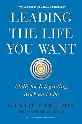Leading the Life You Want: Skills for Integrating Work and Life,HC,Stewart D. F
