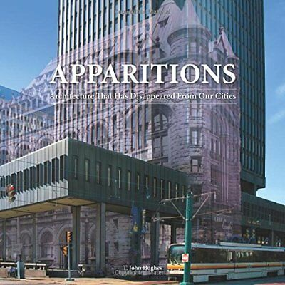 Apparitions: Architecture That Has Disappeared From Our Cities,HC,T. John Hughe