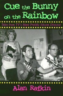 Cue the Bunny On the Rainbow: Tales from TVs Most Prolific Sitcom Director (Tel