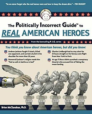 The Politically Incorrect Guide to Real American Heroes,PB,Brion McClanahan - N