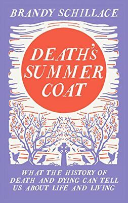 Deaths Summer Coat: What the History of Death and Dying Can Tell Us About Life