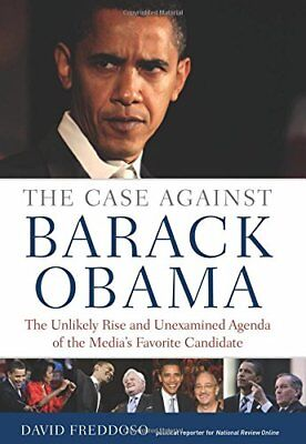 The Case Against Barack Obama: The Unlikely Rise and Unexamined Agenda of  the