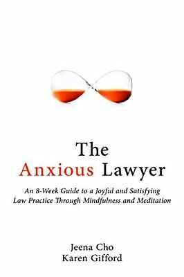 The Anxious Lawyer: An 8-Week Guide to a Happier, Saner Law Practice Using Medi