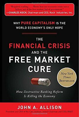 The Financial Crisis and the Free Market Cure:  Why Pure Capitalism is the Worl