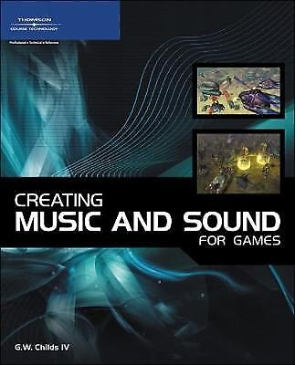 Creating Music and Sound for Games,PB,G. W. Childs - NEW