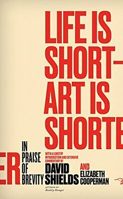 Life Is Short - Art Is Shorter: In Praise of Brevity,PB, - NEW