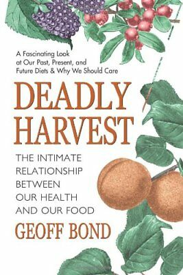 Deadly Harvest: The Intimate Relationship Between Our Health and Our Food,PB,Ge