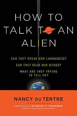 How To Talk To An Alien: Can They Speak Our Language? Can They Read Our Minds?
